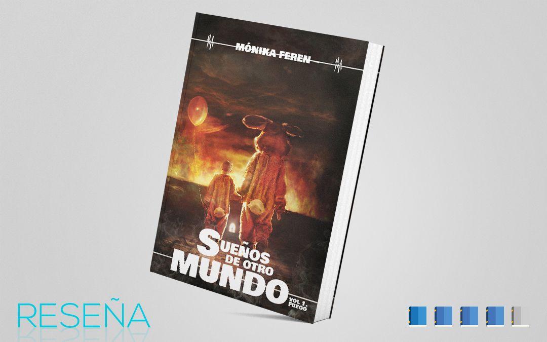 """Reseña de """"Sueños de otro mundo – Volumen I: Fuego"""" – Mónika Feren"""